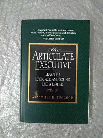 The Articulate Executive - Granville N. Toogood