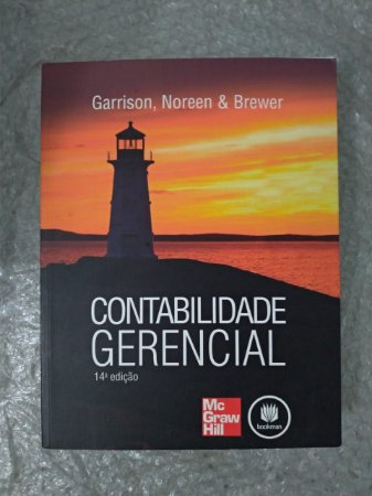 Contabilidade Gerencial - Ray H. Garrison, Eric W. Noreen e Peter C. Brewer