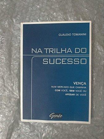 Na Trilha do Sucesso - Cláudio Tomanini