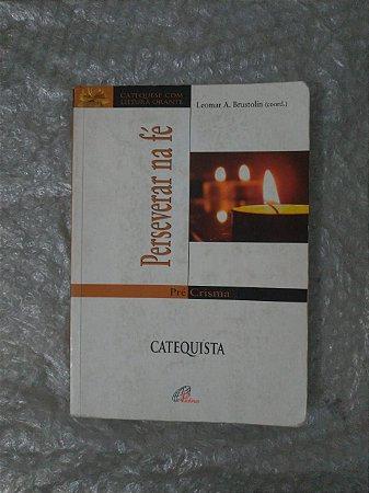Perseverar na Fé: Catequista - Leomar A. Brustolin