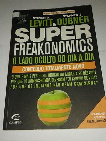 Super Freakonomics - O lado oculto do dia a dia - Steven D. Levitt