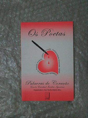 Os Poeta: Palavras do Coração - Suzy Rocha Ribeiro Silva