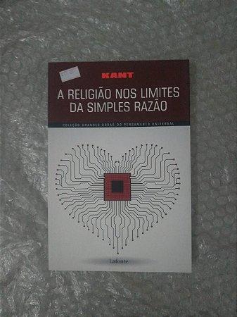 A Religião nos Limites da Simples Razão - Kant (Coleção Grandes Obras do Pensamento Universal)