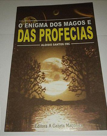 O Enigma dos magos e das profecias - Aloisio Santos FRC - Editora a Gazeta Macônica