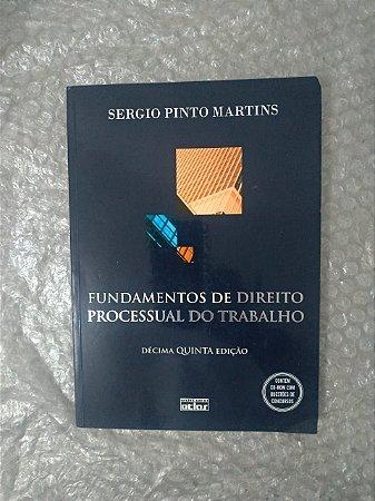Fundamentos de Direito Processual do Trabalho - Sergio Pinto Martins