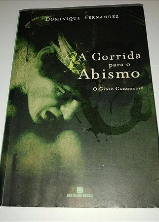 Corrida para o abismo - Dominique Fernandez - O gênio Caravaggio