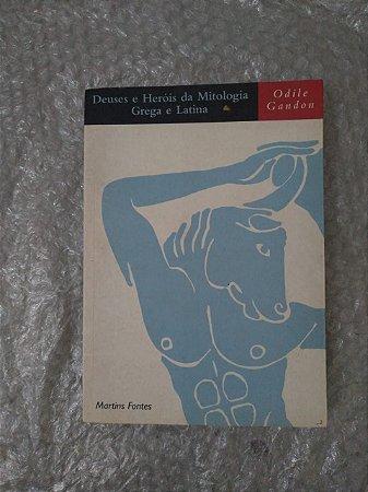 Deuses e Heróis da Mitologia Graga e Latina - Odile Gandon