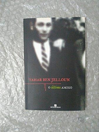 O Último Amigo - Tahar Ben Jelloun