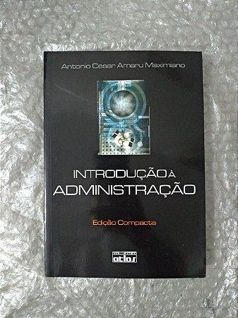 Introdução à administração - Antonio Cesar Amaru Maximiano  (edição compacta)