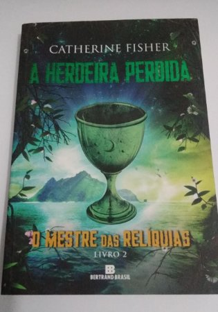 A Herdeira perdida - Catherine Fisher - O Mestre das relíquias Livro 2