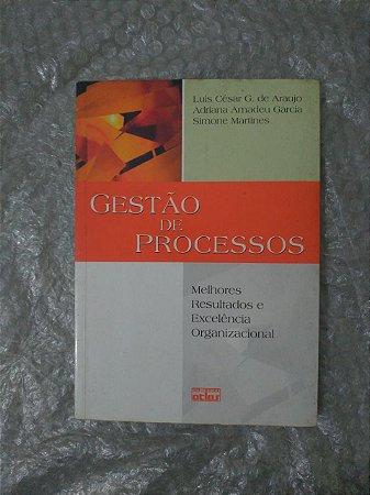 Gestão de Processos - Luis César G. de Araujo, Adriana Amadeu Garcia e Simone Martines