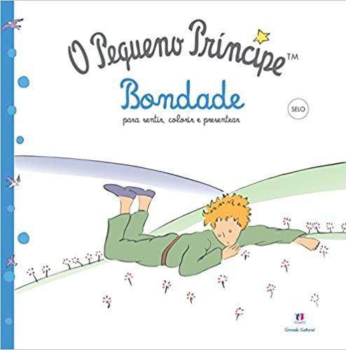 O Pequeno Príncipe Bondade - Para sentir, colorir e presentear