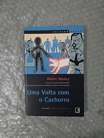 Uma Volta com o Cachorro - Walter Mosley ( Coleção Negra )