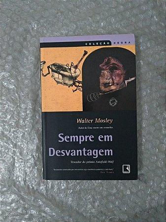 Sempre em Desvantagem - Walter Mosley (Coleção Negra)
