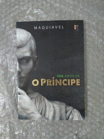 500 Anos de O Príncipe - Maquiavel