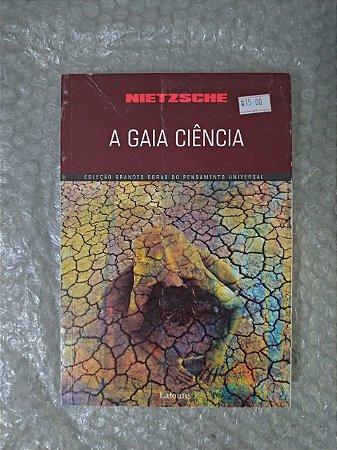 A Gaia Ciência - Nietzsche ( Coleção Grandes Obras do Pensamento Universal )