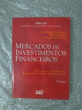 Mercados de Investimentos Financeiros - Iran Siqueira Lima, Ney Galardi e Ingrid Neubauer