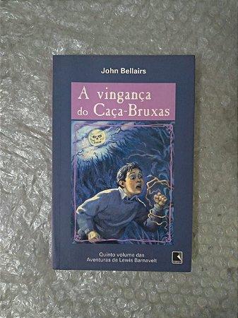 A Vingança do Caça-Bruxas - John Bellairs