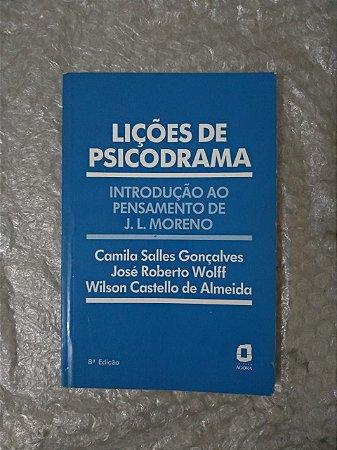 Lições de Psicodrama - Camila Salles Gonçalves, José Roberto Wolff e Wilson Castello de Almeida