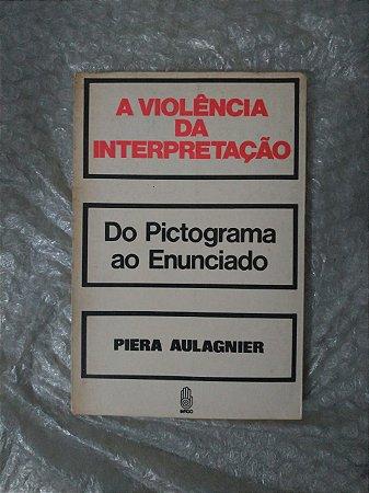 A Violência da Interpretação - Piera Aulagnier