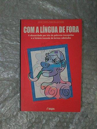 Com a Língua de Fora - Luiz Costa Pereira Junior