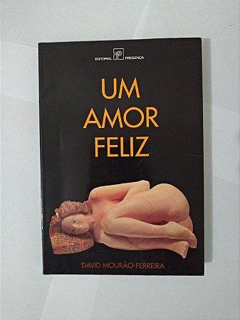 Um Amor Feliz - David Mourão-Ferreira