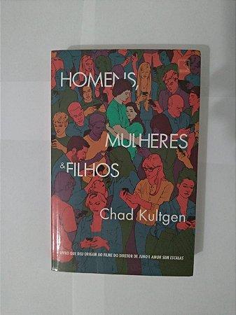 Homens, Mulheres & Filhos - Chad Kultgen