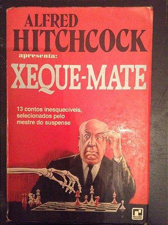 Xeque-mate - Alfred Hitchcock - 13 contos inesquecíveis selecionados pelo mestre do suspense