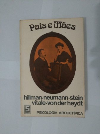 Pais e Mães - Hillman-Neumann-Stein e Vitale-Von der Heydt