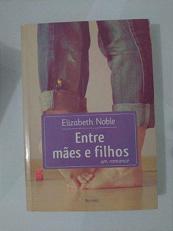 Entre Mães e Filhos - Elizabeth Noble