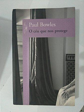 O Céu que nos Protege - Paul Bowles