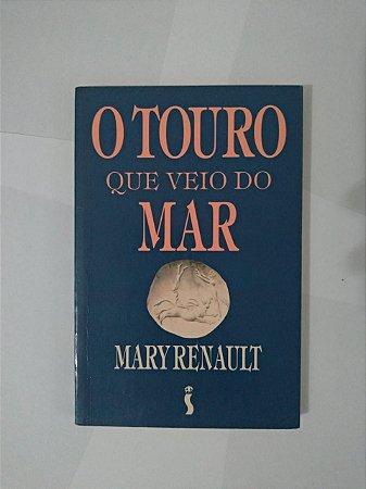 O Touro que Veio do Mar - Mary Renault