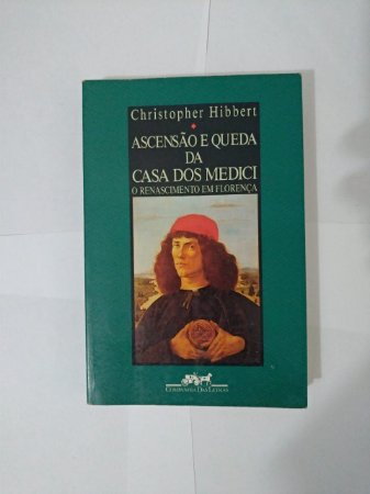 Ascensão e Queda da Casa Dos Medici - Christopher Hibbert