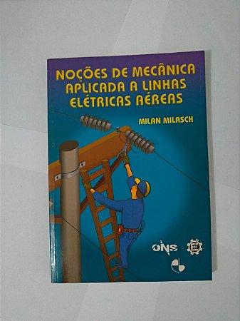 Noções de Mecânica Aplicada a Linhas Elétricas Aéreas - Milan Milasch