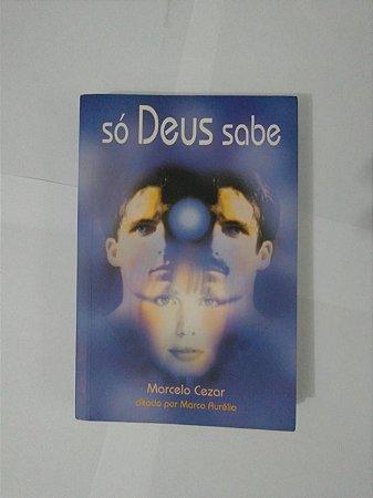 Só Deus Sabe - Marcelo Cesar