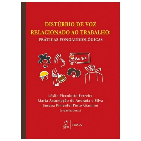 Livro - Distúrbio de Voz Relacionado ao Trabalho - Práticas Fonoaudiológicas - Lélie Piccolotto Ferreira