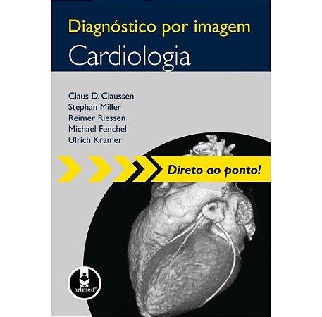 Diagnóstico por Imagem: Cardiologia - Direto ao ponto - Claus D. Claussen