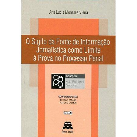 O Sigilo da Fonte de Informação Jornalística como Limite à Prova no Processo Penal - Ana Lúcia Menezes Vieira