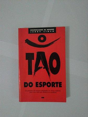 o Tao do Esporte - Chungliang al Huang e Jerry Linch