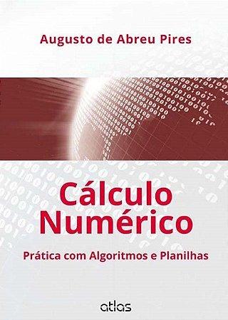 Cálculo numérico prática com algoritmos e planilhas - Augusto de Abreu Pires