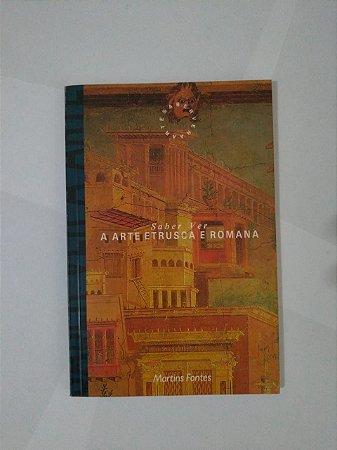 Saber ver: A Arte Etrusca e Romana - Afonso Jiménez Martín