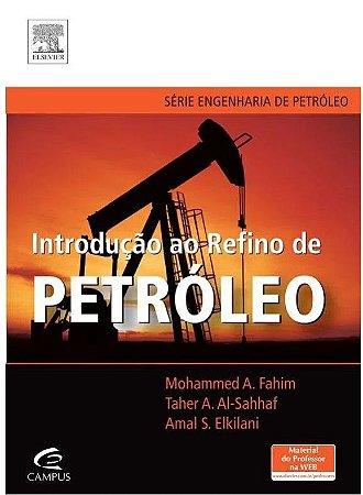 Introdução Ao Refino de Petróleo - Série Engenharia de Petróleo - Mohammed A. Fahim