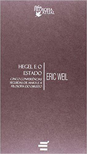 Hegel e o Estado - Cinco Conferencias Seguidas de Marx e a Filosofia do Direito - Eric Weil