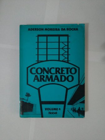 Concreto Armado Vol. 4 - Anderson Moreira da Rocha