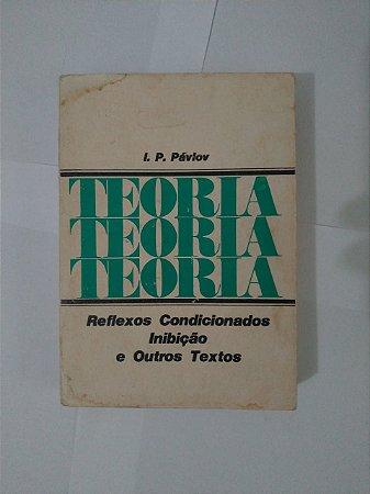 Reflexos Condicionados e Outros Textos - I. P. Pávlov