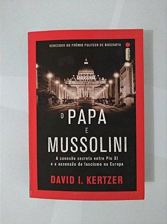 O Papa e Mussolini - David I Kertzer
