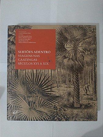 Sertões Adentro: Viagens nas Caaringas Séculos XVI a XIX - Lorelai Brilhante Kury (Org.)