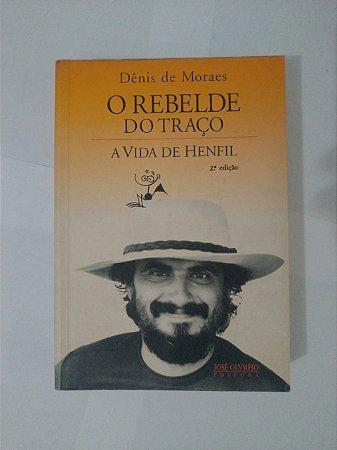 O rebelde do Traço: A Vida de Henfil - Dênis de Moraes