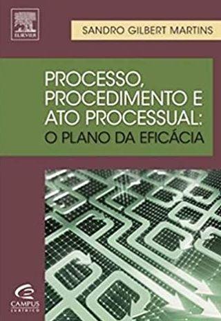 Processo, Procedimento e Ato Processual - Sandro Gilbert Martins