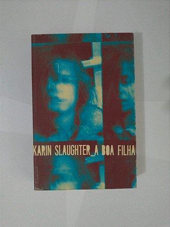 A Boa Filha - Karin Slaughter